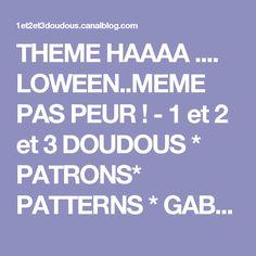 THEME HAAAA .... LOWEEN..MEME PAS PEUR ! - 1 et 2 et 3 DOUDOUS * PATRONS* PATTERNS * GABARITS FETE A THEMES POUR ENFANTS