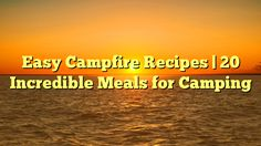 Easy Campfire Recipes | 20 Incredible Meals for Camping - http://4gunner.com/easy-campfire-recipes-20-incredible-meals-for-camping/
