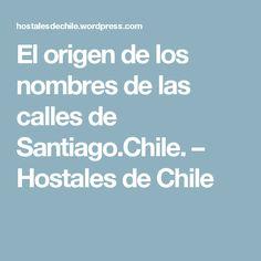 El origen de los nombres de las calles de Santiago.Chile. – Hostales de Chile