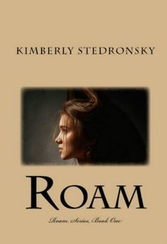 Roam (Roam Series, Book One) by Kimberly Stedronsky, http://www.amazon.com/dp/B0096EFHU4/ref=cm_sw_r_pi_dp_yqn8qb0M16ECH