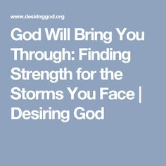 God Will Bring You Through: Finding Strength for the Storms You Face   Desiring God