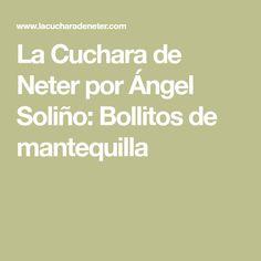 La Cuchara de Neter por Ángel Soliño: Bollitos de mantequilla