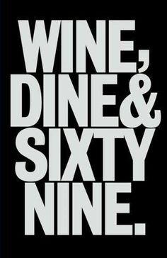 Wine, dine & 69.