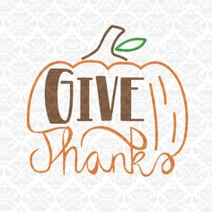 Give Thanks Pumpkin Thanksgiving Fall Autumn Halloween SVG DXF Ai Eps PNG Scalable Vector Instant Download Commercial Use Cricut Silhouette by CraftyLittleNodes on Etsy