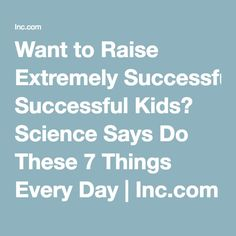 Want to Raise Extremely Successful Kids? Science Says Do These 7 Things Every Day | Inc.com