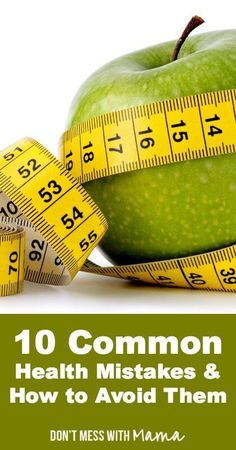 10 Common Health Mistakes and How to Avoid Them #diet #fitness #health - DontMesswithMama.com