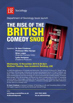 "Book launch for 'Comedy and Distinction: The Cultural Currency of a ""Good"" Sense of Humour' by Dr Sam Friedman of LSE Sociology (see our Books and Blogs board) with Sam Friedman, Mike Savage, Guardian comedy critic Brian Logan and comedy scout Lydia Hampson - 6.30pm  12 November in Wolfson Theatre, LSE."