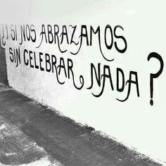 ¿Y si nos abrazamos sin celebrar nada?