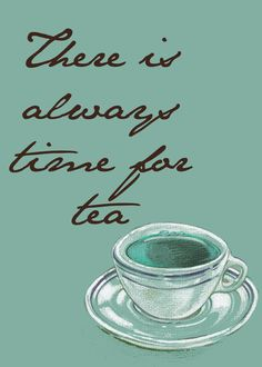 There is Always Time for Tea Print by AwakeYourSoul on Etsy, $13.00