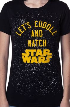 This ladies Star Wars shirt reads Let's Cuddle And Watch Star Wars. This is the perfect shirt to wear while you curl up to your favorite Star Wars fan and watch the greatest sci-fi franchise of all ti Star Wars Watch, Star Trek, Camisa Do Star Wars, Just In Case, Just For You, Mein Style, Nerd Love, Love Stars, Geek Out