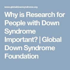 Why is Research for People with Down Syndrome Important? Down Syndrome People, Medical Care, Research, Foundation, Search, Science Inquiry, Foundation Series