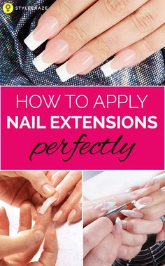 How to Apply Nail Extensions Perfectly? – With Steps And Pictures