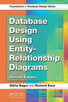 Database Design Using Entity-Relationship Diagrams, Second Edition (Foundations of Database Design) by Sikha Bagui. $70.58. Edition - 2. Publication: September 7, 2011. Publisher: Auerbach Publications; 2 edition (September 7, 2011). 371 pages. Author: Sikha Bagui. Save 12%!