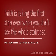 Faith is taking the first step.....