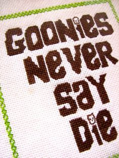 Goonies never say die. This right here would make me drag my cross stitch stuff outta the closet!