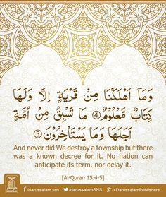Quran's Lesson - Surah Al-Hijr 15, Verse 4-5, Part 14  وَمَا أَهْلَكْنَا مِنْ قَرْيَةٍ إِلَّا وَلَهَا كِتَابٌ مَعْلُومٌ . مَا تَسْبِقُ مِنْ أُمَّةٍ أَجَلَهَا وَمَا يَسْتَأْخِرُونَ  And never did We destroy a township but there was a known decree for it. No nation can anticipate its term, nor delay it.  ہم نے جس بستی کو بھی ہلاک کیا تو اس کے لئے ایک مقررہ مدت لکھی ہوئی تھی۔ کوئی قوم اس مقررہ مدت سے پہلے ہلاک نہیں ہو سکتی اور نہ ہی اس مدت کے بعد بچی رہ سکتی ہے۔  [Al-Quran 15:4-5]   #Quran…