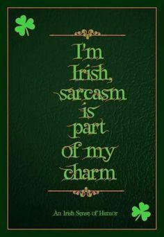 """I'm Irish, sarcasm is part of my charm. Irish American, American History, Native American, American Women, American Indians, American Art, Irish Proverbs, St. Patricks Day, Irish Eyes Are Smiling"