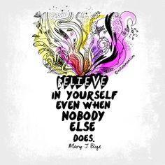 #Believe in yourself even when nobody else does. - Mary J. Blige #notsalmon