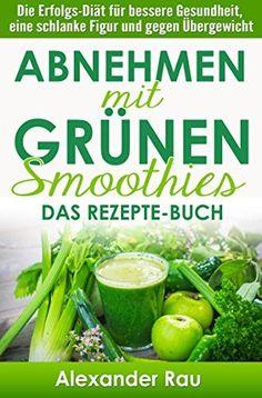 Green Smoothies: Abnehmen mit Grünen Smoothies - Das REZEPTE-BUCH: Die Erfolgs-Diät für bessere Gesundheit, eine schlanke Figur und gegen Übergewicht (Abnehmen, ... Schlank, Gewicht reduzieren, Fettabbau), http://www.amazon.de/dp/B0138L78DO/ref=cm_sw_r_pi_awdl_b72Xvb099S4JE