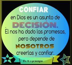 Decidir. Confiar en Dios es un asunto de decisión. Él nos ha dado las promesas, pero depende de nosotros creerlas y confiar