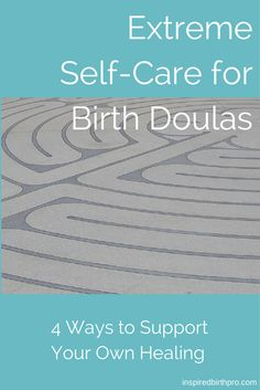Extreme Self-Care for Birth Doulas - Inspired Birth Pro