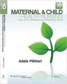Maternal and Child Health Nursing: Care of the Childbearing and Childrearing Family Sixth, by Dr. Adele Pillitteri  ISBN-13: 978-1582559995 ISBN-10: 1582559996