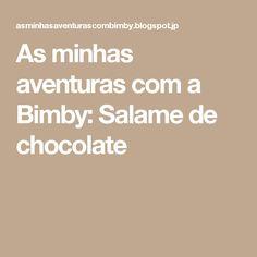 As minhas aventuras com a Bimby: Salame de chocolate