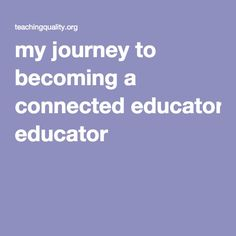 my journey to becoming a connected educator. One that offers to model for them the power of social networking beyond their peers. I want to make the leap from being a connected educator to being a connected classroom full of connected learners. Because if the learning is so powerful for us, we should also be sharing it with out students.