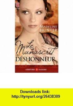 Le manuscrit du déshonneur (French Edition) (9782290011607) Madeline Hunter , ISBN-10: 2290011606  , ISBN-13: 978-2290011607 ,  , tutorials , pdf , ebook , torrent , downloads , rapidshare , filesonic , hotfile , megaupload , fileserve