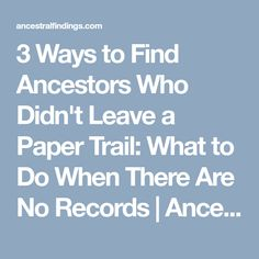 3 Ways to Find Ancestors Who Didn't Leave a Paper Trail: What to Do When There Are No Records | Ancestral Findings
