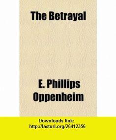 The Betrayal (9781153694391) E. Phillips Oppenheim , ISBN-10: 1153694395  , ISBN-13: 978-1153694391 ,  , tutorials , pdf , ebook , torrent , downloads , rapidshare , filesonic , hotfile , megaupload , fileserve