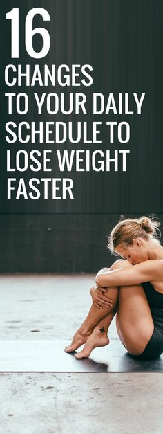 16 small changes to your daily schedule to lose weight fast.