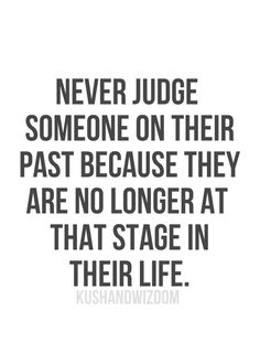 Would you like people to strictly judge you on your past? Yea, I didn't think so. So shut your mouth and worry about fixing and critiquing yourself, not others! The Words, Motivational Quotes, Funny Quotes, Inspirational Quotes, Asshole Quotes, Great Quotes, Quotes To Live By, Awesome Quotes, Words Quotes