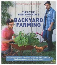 The Little Veggie Patch Co's Guide to Backyard Farming - amazing tips for any gardener