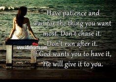 Have patience and wait for the things you want. #quote