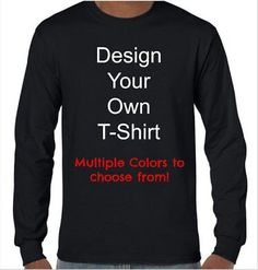 a4665260 Design Your Own Long Sleeve T-shirt/Custom Long Sleeve T-shirt  Design/Personalized T-shirt/Unisex, Ladies, and Youth Sizes/ Gildan Brand