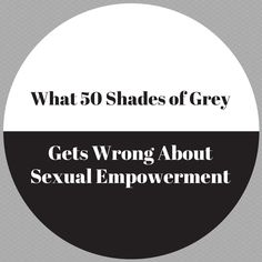 What 50 Shades of Grey Gets Wrong About Sexual Empowerment | http://www.blessedarethefeet.com/what-50-shades-of-grey-gets-wrong-about-sexual-empowerment/