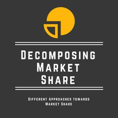 Decomposing Market Share – Different Approaches towards Market Share