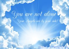 """You are not alone, your angels are by your side!""  - Angel Blessings and Poems with Beautiful Images"