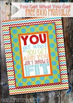 """Free """"You Get What You Get and You Don't Throw a Fit"""" 8x10 printable {high res prints onto a letter-sized sheet, to be trimmed and framed}"""