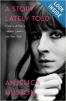 A Story Lately Told: Coming of Age in Ireland, London, and New York: Anjelica Huston: 9781451656299: Amazon.com: Books