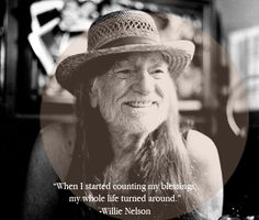 """""""When I started counting my blessings, my whole life turned around."""" ~Willie Nelson"""