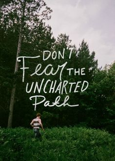 Travel Quotes | dont fear the unchartes path