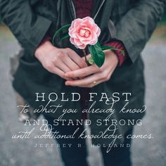 """""""Hold fast to what you already know and stand strong until additional knowledge…"""