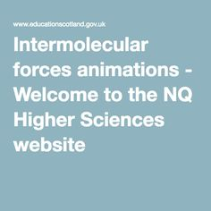 Intermolecular forces animations - Welcome to the NQ Higher Sciences website