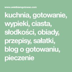 kuchnia, gotowanie, wypieki, ciasta, słodkości, obiady, przepisy, sałatki, blog o gotowaniu, pieczenie Blog, Food And Drink, Math Equations, Impreza, Bulgur, Blogging