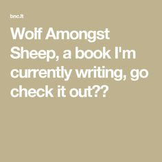 Wolf Amongst Sheep, a book I'm currently writing, go check it out❤️