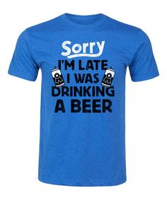 Loving this Royal Blue 'Sorry I'm Late' Tee - Men's Regular on #zulily! #zulilyfinds