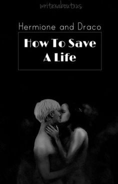 Hermione and Draco : How To Save A Life - Chapter 5 : A Change Of Heart - Wattpad