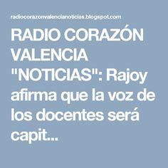 """RADIO CORAZÓN VALENCIA  """"NOTICIAS"""": Rajoy afirma que la voz de los docentes será capit..."""